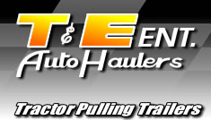 T&E Ent. Auto Haulers Tractor Pullling Trailers
