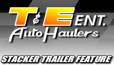 T&E Ent. Auto Haulers Stacker Trailers Feature